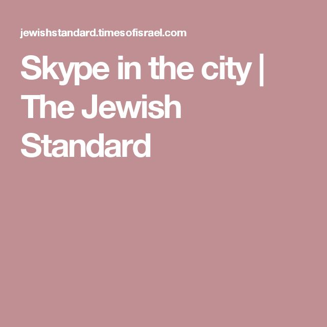 Skype in the city   The Jewish Standard