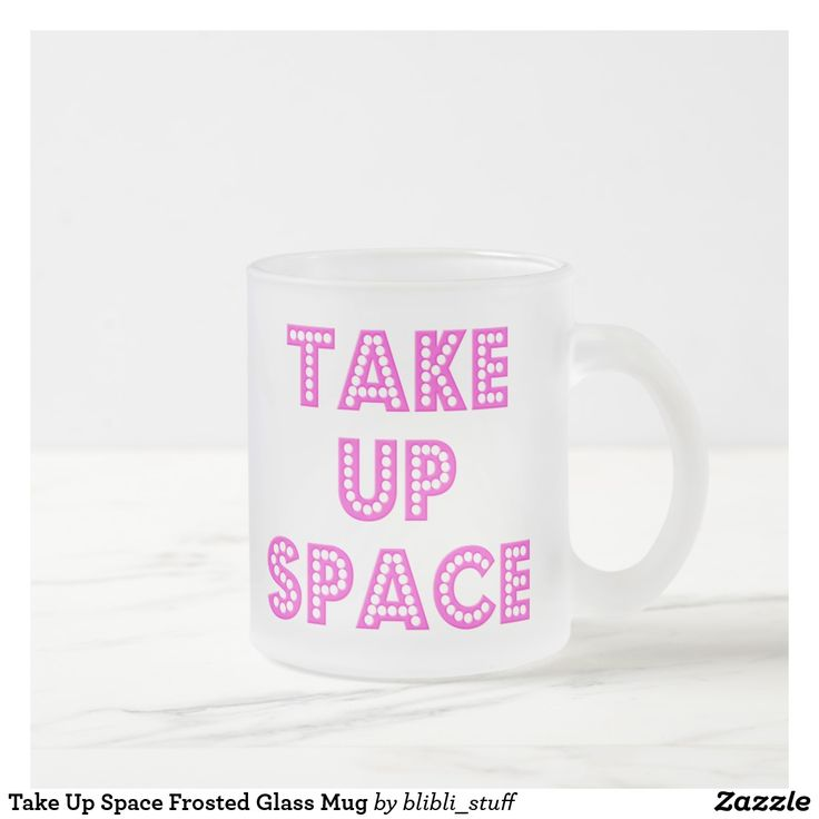 Take Up Space - frosted glass mug #selflove #confidence #bodyposi #bodypositive #fatpositive #mugs Other merchandise with this design: https://blibli.cupsell.com/k/take-up-space