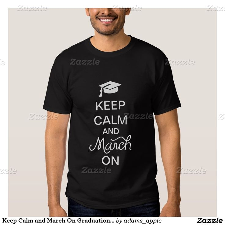 Keep Calm and March On Graduation Shirt