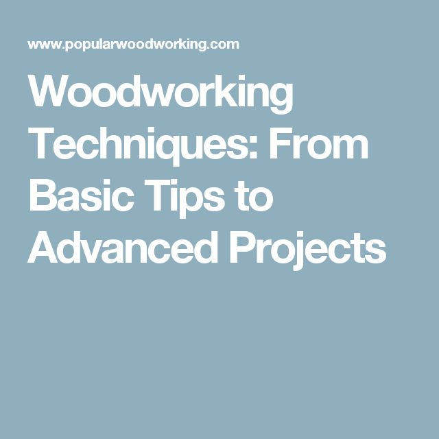 Woodworking Techniques: From Basic Tips to Advanced Projects