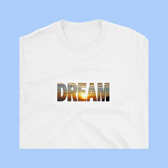 Make your dream come true with this beautiful t-shirt - DREAM - Sunrise over Sea XO