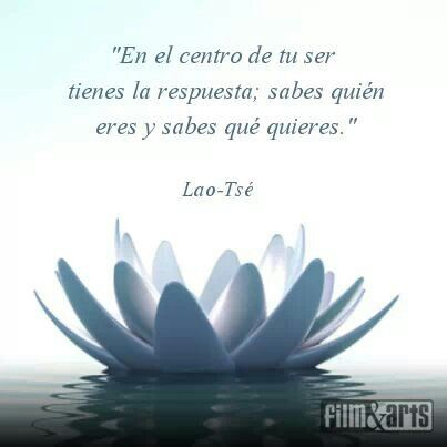 """""""En el centro de tu ser tienes la respuesta: sabes quién eres y sabes qué quieres."""" #Lao-Tsé #frases #citas"""
