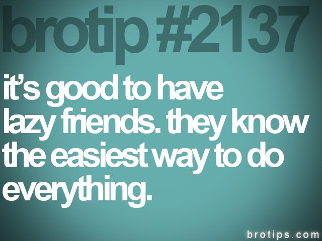 brotip 2137. I am an awesome friend.