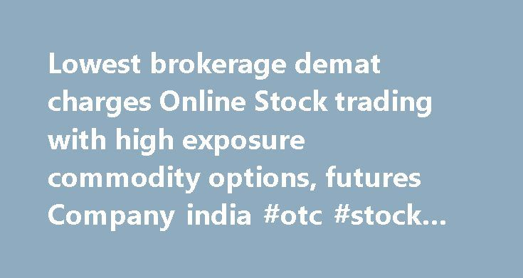 "Lowest brokerage demat charges Online Stock trading with high exposure commodity options, futures Company india #otc #stock #picks http://stock.remmont.com/lowest-brokerage-demat-charges-online-stock-trading-with-high-exposure-commodity-options-futures-company-india-otc-stock-picks/  medianet_width = ""300"";   medianet_height = ""600"";   medianet_crid = ""926360737"";   medianet_versionId = ""111299"";   (function() {       var isSSL = 'https:' == document.location.protocol;       var mnSrc…"