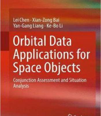 Orbital Data Applications For Space Objects: Conjunction Assessment And Situation Analysis PDF