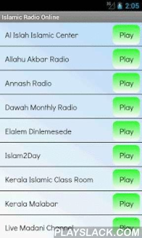 Islamic Radio Online  Android App - playslack.com ,  Listen to Islam Radio completely free! Many radio stations with muslim music and talk. Examples of stations are:- Saudi TV English- Radyo Islam- Allahu Akbar Radio- Muslim Starz- Salafi TT Live Radio- Quran Kareem Radioand others. If you like islamic and religious radio, this is the best app for you!