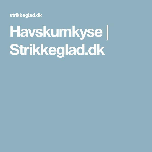 Havskumkyse | Strikkeglad.dk