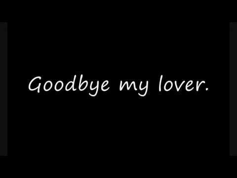 ▶ Listen Goodbye My Lover and read lyrics - James Blunt. I cry every single time I listen to this song. It is so beautiful and it hurts so much.