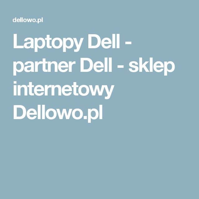 Laptopy Dell - partner Dell - sklep internetowy Dellowo.pl