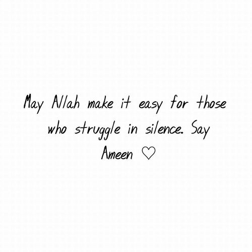 May Allah  make it easy for those  that struggle in silence!  AMEEN!