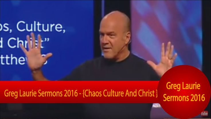 "Greg Laurie Sermons 2016 - ""Chaos Culture And Christ"""