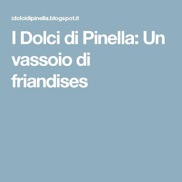 I Dolci di Pinella: Un vassoio di friandises