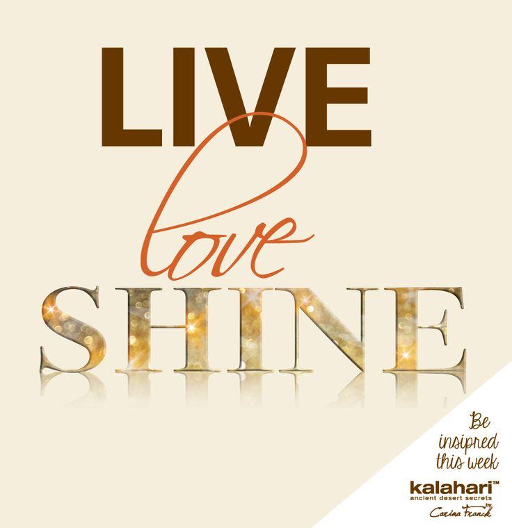 Live, Love & shine!  @KalahariStyle #KalahariLifestyle #liveloveshine #mondyinspirational