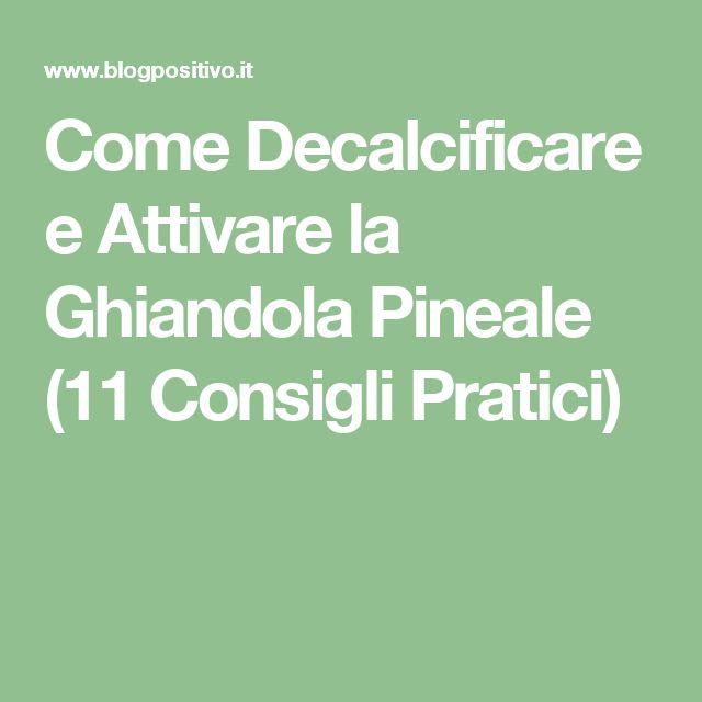 Come Decalcificare e Attivare la Ghiandola Pineale (11 Consigli Pratici)