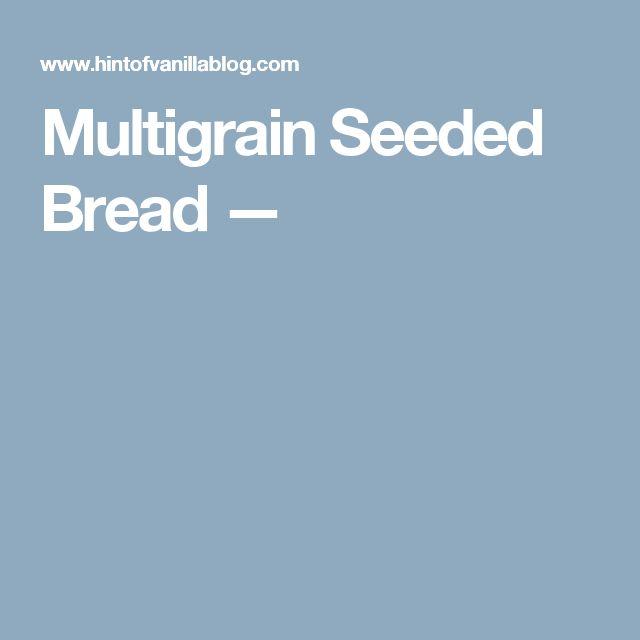 Multigrain Seeded Bread —