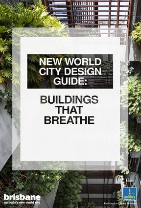 2017 QLD Regional Architecture Awards -   New World City Design Guide: Buildings that Breathe by Arkhefield with Brisbane City Council and Urbis.