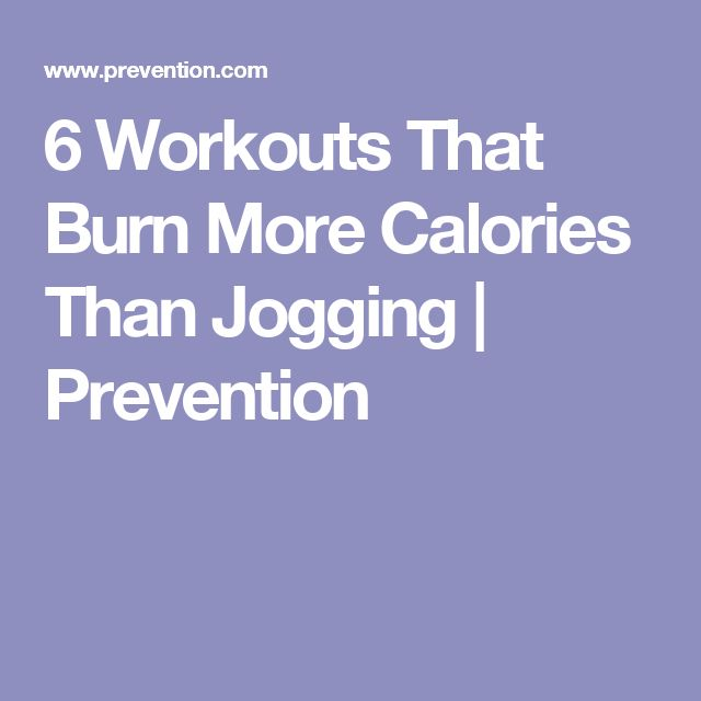 6 Workouts That Burn More Calories Than Jogging | Prevention