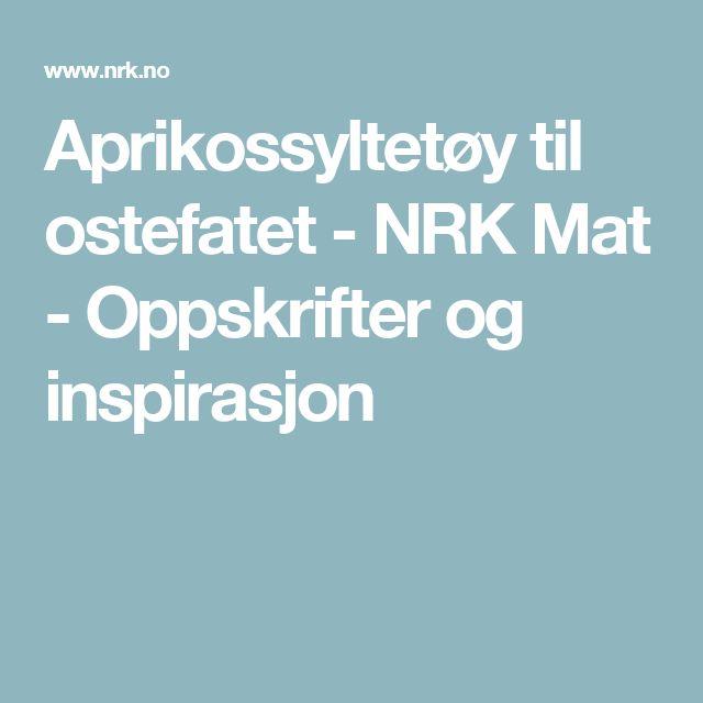 Aprikossyltetøy til ostefatet - NRK Mat - Oppskrifter og inspirasjon
