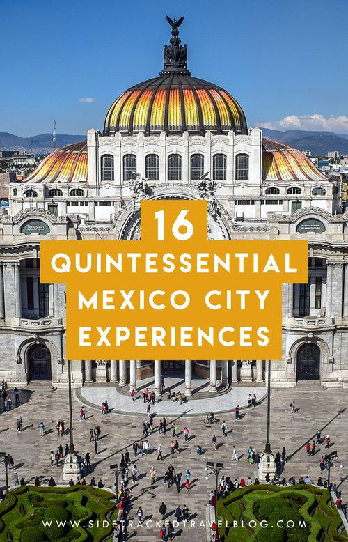Visiting Mexico City? To help you plan, here are 16 quintessential experiences - perfect for the first-time visitor in the world's tenth largest city.