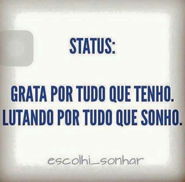 status: grata por tudo que tenho. lutando por tudo que sonho