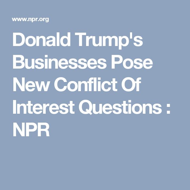 Donald Trump's Businesses Pose New Conflict Of Interest Questions : NPR