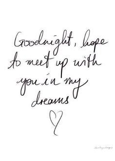Time for sleep but you will be in my mind, me heart and my dreams....xx