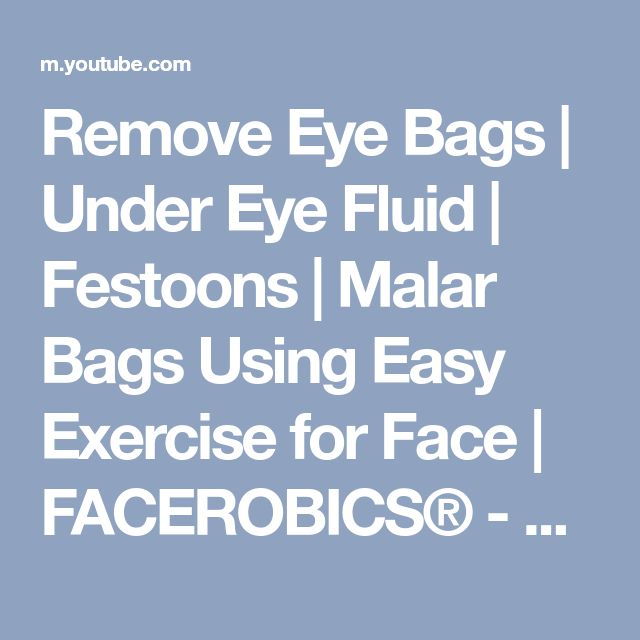 Remove Eye Bags | Under Eye Fluid | Festoons | Malar Bags Using Easy Exercise for Face | FACEROBICS® - YouTube