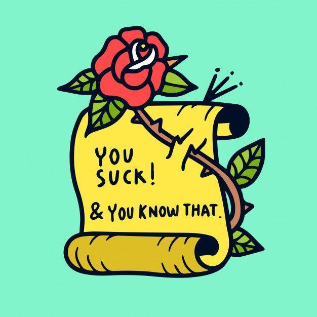 Sie saugen und das wissen Sie. Zitat alte Schule Tattoo Illustration, #illustration #oldschoolqu …   – SCHOOL QUOTES