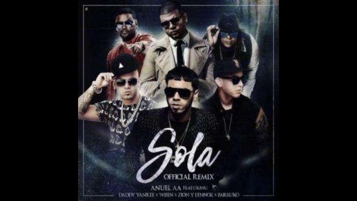 (Remix) Sola - Anuel AA Ft. Daddy Yankee, Farruko, Zion & Lennox y Wisin