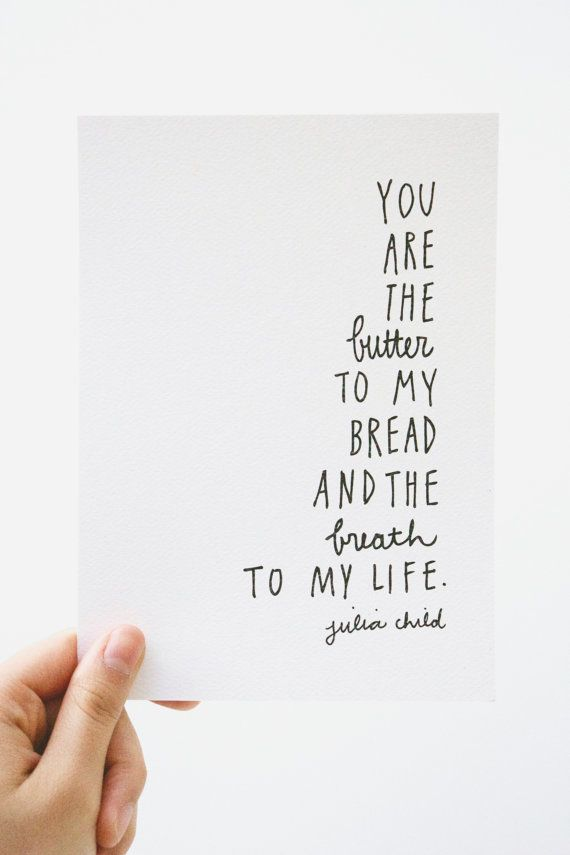 julia child print by rosemary paper co by rosemarypaperco on Etsy. As far as I can tell, this was actually said by Paul Child to Julia, but I love the quote.