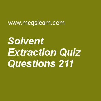 Learn quiz on solvent extraction, chemistry quiz 211 to practice. Free chemistry MCQs questions and answers to learn solvent extraction MCQs with answers. Practice MCQs to test knowledge on solvent extraction, higher ionization energies, ionic radius, covalent solids, boiling point and external pressure worksheets.  Free solvent extraction worksheet has multiple choice quiz questions as solvent extraction is done with help of, answer key with choices as conical flask, water bath…
