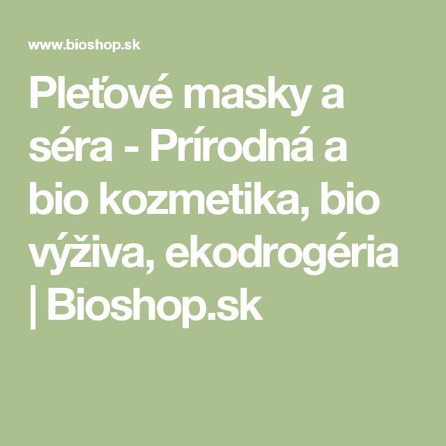 Pleťové masky a séra - Prírodná a bio kozmetika, bio výživa, ekodrogéria | Bioshop.sk