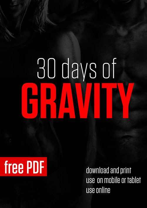 Page 1 of 31 30 Days of Gravity is a 100% no-equipment strength and tone oriented program. The program focuses on different aspects of strength each day for a holistic, balanced approach to becoming stronger and fitter using nothing but your own...