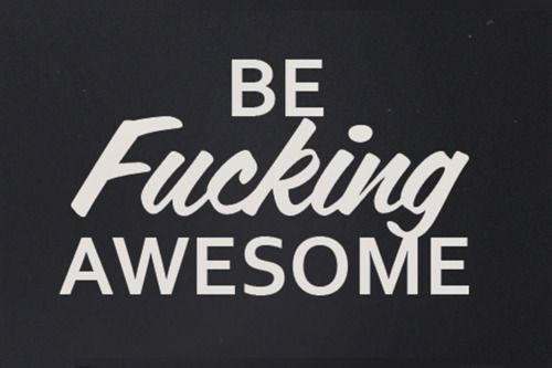 words to live by: Sayings, Fucking Awesome, Life, Inspiration, Quotes, Word, Things, Be Awesome