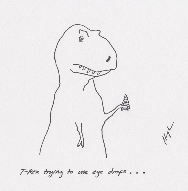 T-Rex trying to use eye drops ... teeheehee