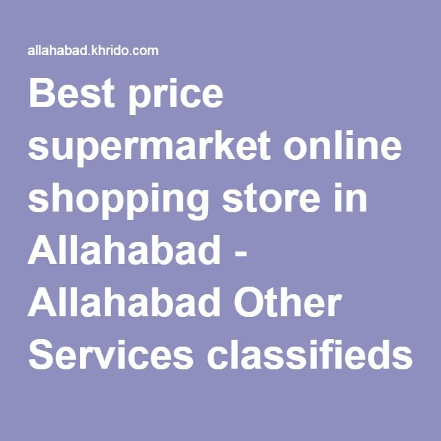 Best price supermarket online shopping store in Allahabad - Allahabad Other Services classifieds - Khrido Allahabad