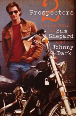 Two Prospectors: The Letters of Sam Shepard and Johnny Dark  By Sam Shepard; Johnny Dark; Chad Hammett (Editor)