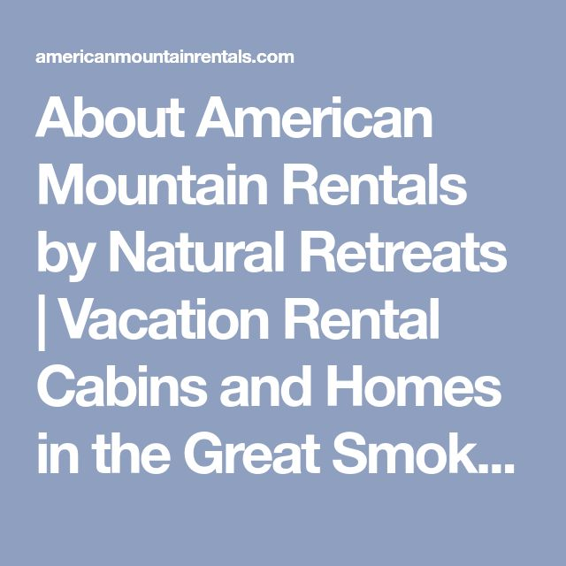 About American Mountain Rentals by Natural Retreats | Vacation Rental Cabins and Homes in the Great Smoky Mountains