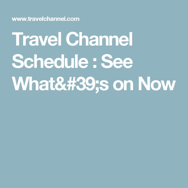 Travel Channel Schedule : See What's on Now