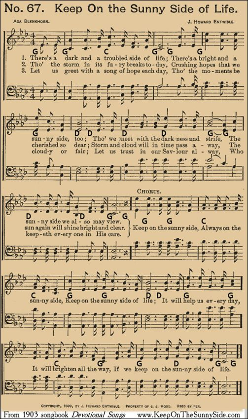 Keep On The Sunny Side of Life  written by Ada Blenkhorn in 1898 with  music by J. Howard Entwisle
