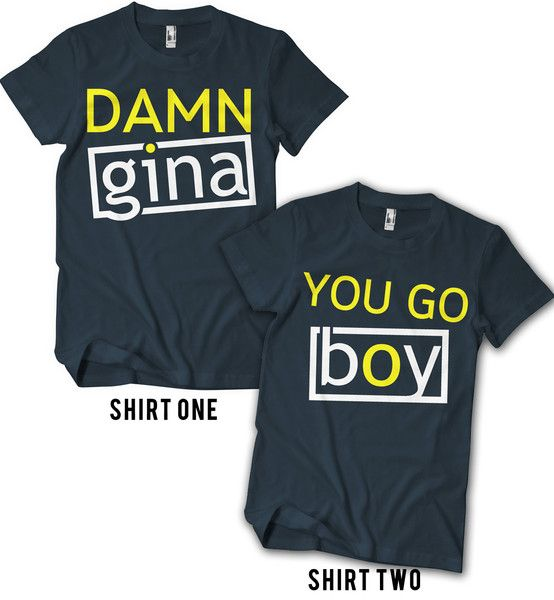 Damn Gina & You Go Boy Couples Tee - Set of 2 Be iconic with bae like Martin and Gina.