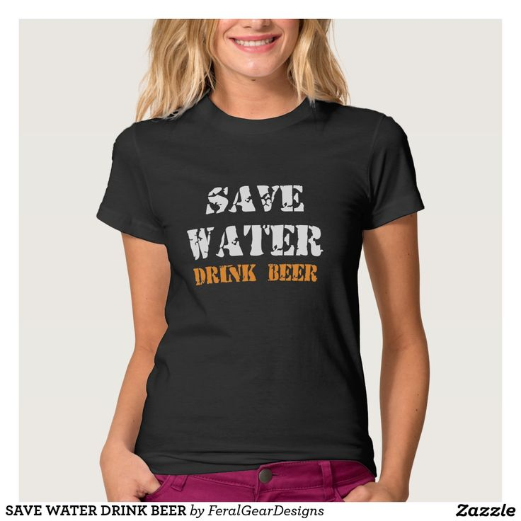 SAVE WATER DRINK BEER T SHIRTS