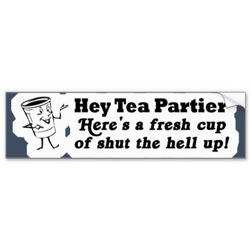 Hey tea party tea bagger shut the hell up sticker bumper stickers