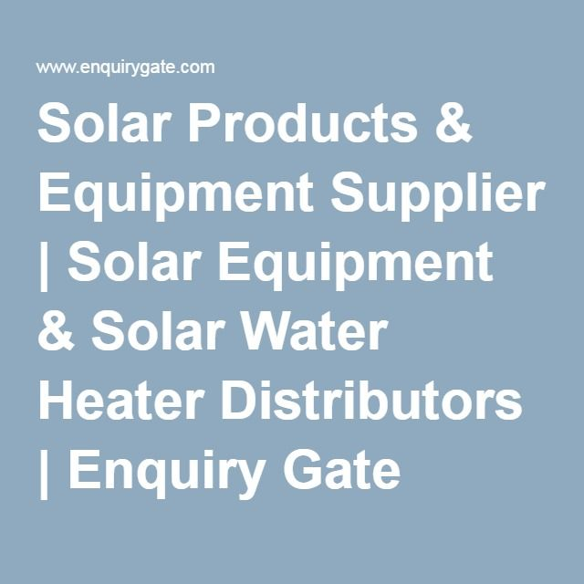 Solar Products & Equipment Supplier | Solar Equipment & Solar Water Heater Distributors | Enquiry Gate