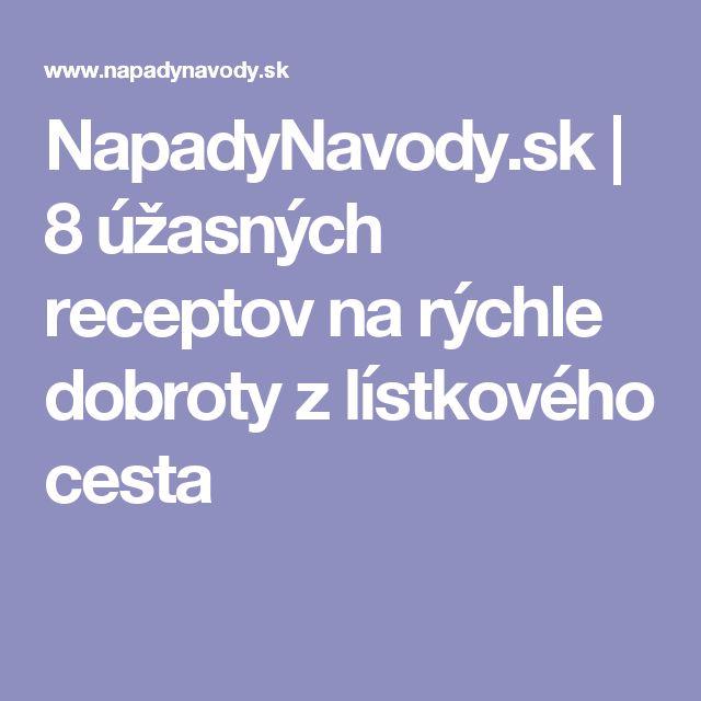 NapadyNavody.sk | 8 úžasných receptov na rýchle dobroty z lístkového cesta