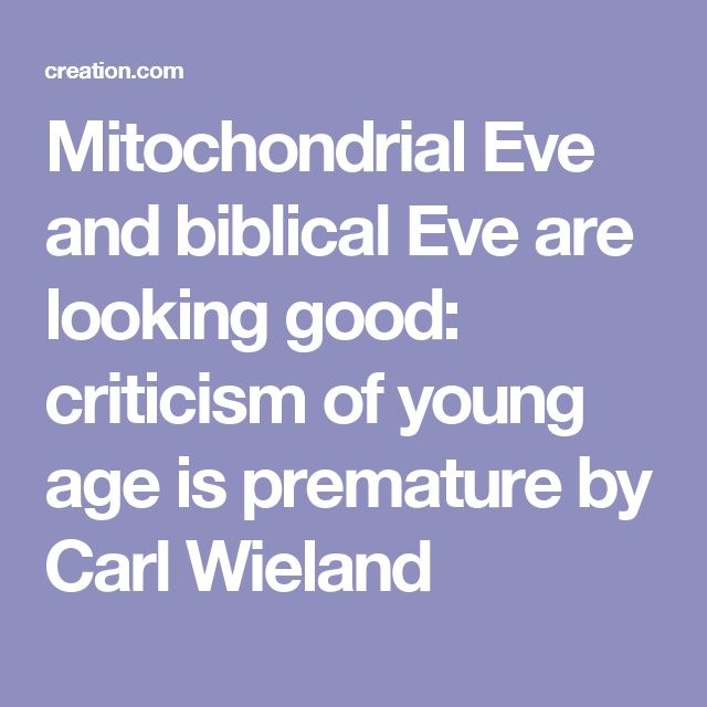 Mitochondrial Eve and biblical Eve are looking good: criticism of young age is premature by Carl Wieland