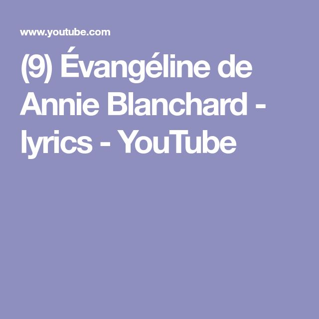 (9) Évangéline de Annie Blanchard - lyrics - YouTube