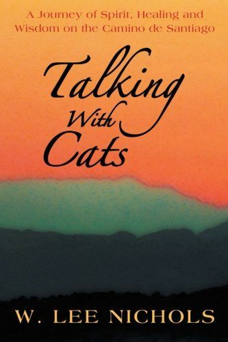 Talking With Cats: W. Lee Nichols: 9781452575506: Amazon.com: Books. A beautiful travel memoir, lush and rich with anecdote and personal philosophy.