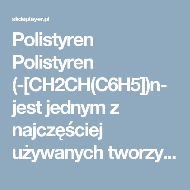 Polistyren Polistyren (-[CH2CH(C6H5])n- jest jednym z najczęściej używanych tworzyw sztucznych, ponieważ charakteryzuje się bardzo dobrymi właściwościami. -  ppt pobierz