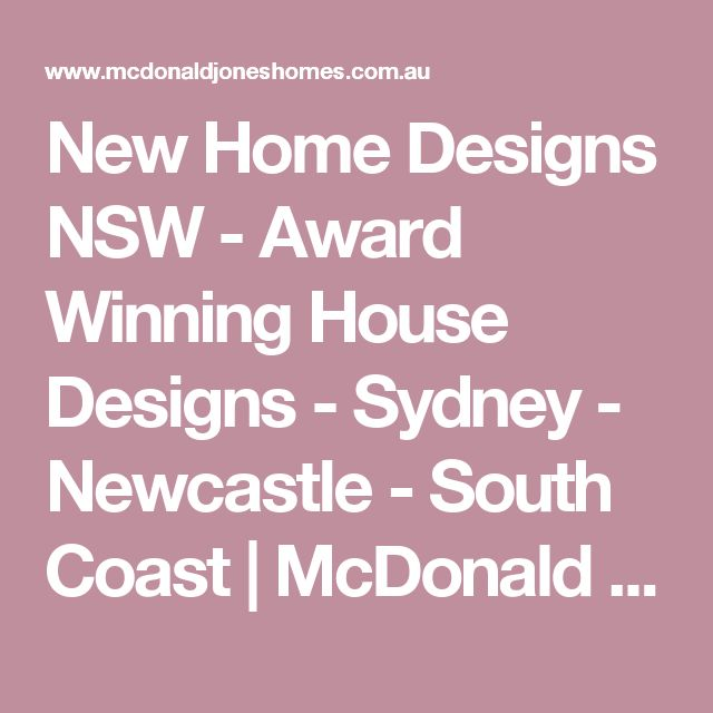 New Home Designs NSW - Award Winning House Designs - Sydney - Newcastle - South Coast | McDonald Jones Homes